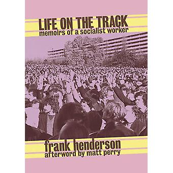 Life on the Track - Memoirs of a Socialist Worker by Frank Henderson -