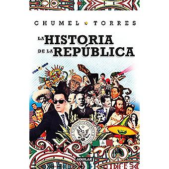 La Historia de La Repablica/ The History of the Republic by Chumel To