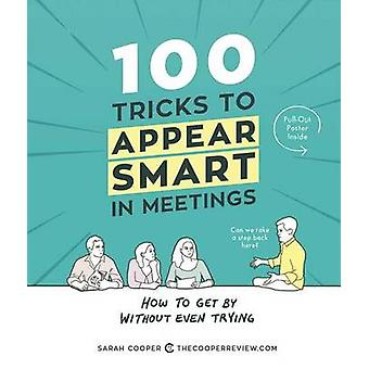 100 Tricks to Appear Smart in Meetings - How to Get by Without Even Tr