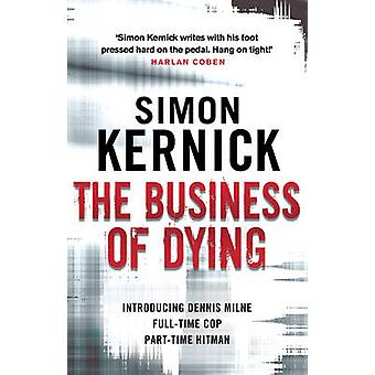 The Business of Dying  Dennis Milne 1 by Simon Kernick