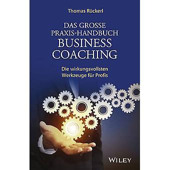 Das Grosse Praxis-Handbuch Business Coaching - Die Wirkungsvollsten We