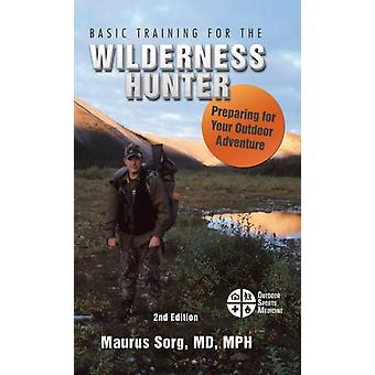 Basic Training for the Wilderness Hunter by Sorg & MD Mph & Maurus