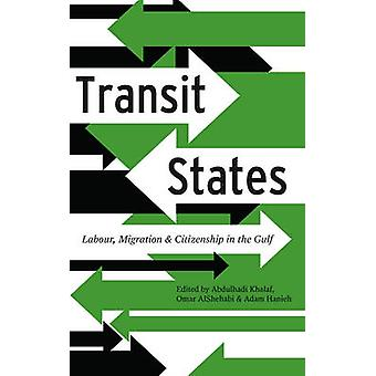 Transit States Labour Migration and Citizenship in the Gulf by Khalaf & Abdulhadi