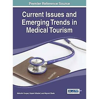 Current Issues and Emerging Trends in Medical Tourism by Cooper & Malcolm