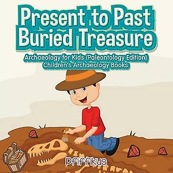 Present to Past  Buried Treasure Archaeology for Kids Paleontology Edition  Childrens Archaeology Books by Pfiffikus