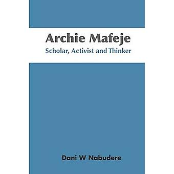 Archie Mafeje. Scholar Activist and Thinker by Nabudere & Dani W.