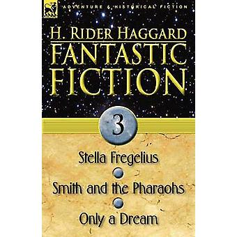 Fantastic Fiction 3Stella Fregelius Smith and the Pharaohs  Only a Dream by Haggard & H. Rider