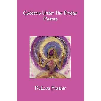 Göttin unter der Brücke von Frazier & DuEwa