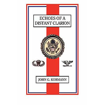 Echoes of a Distant Clarion Recollections of a Diplomat and Soldier by Kormann & John G.