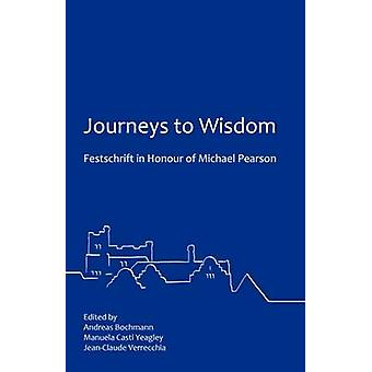 Journeys to Wisdom Festschrift in Honour of Michael Pearson by Bochmann & Andreas