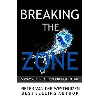 Breaking the Zone 5 Ways to Reach Your Potential by Van Der Westhuizen & Pieter