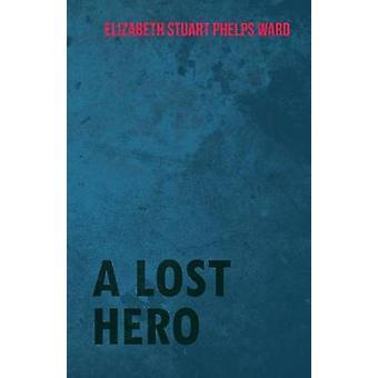 A Lost Hero by Ward & Elizabeth Stuart Phelps