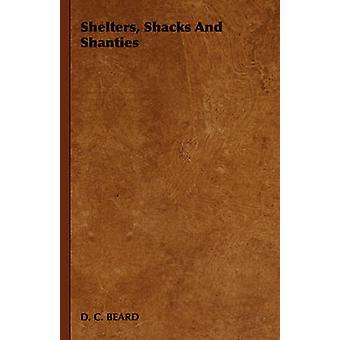 Shelters Shacks and Shanties by D. C. Beard & C. Beard