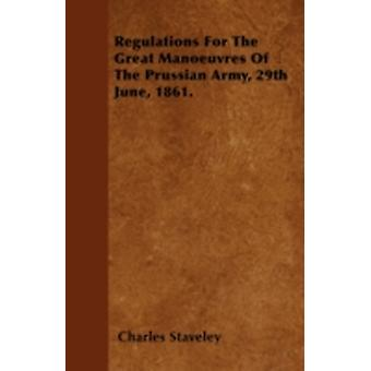 Regulations For The Great Manoeuvres Of The Prussian Army 29th June 1861. by Staveley & Charles