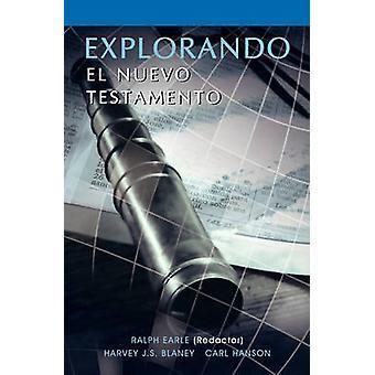 EXPLORANDO EL NUEVO TESTAMENTO Spanish Exploring the New Testament by Earle & Ralph