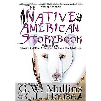 The Native American  Story Book  Volume Four Stories of the American Indians for Children by Mullins & G.W.