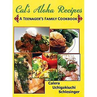 Caleras Aloha Recipes  A Teenagers Family Cookbook by Schlesinger & Calera