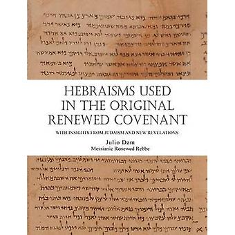 HEBRAISMS IN THE ORIGINAL RENEWED COVENANT by Dam & Rabbi Julio