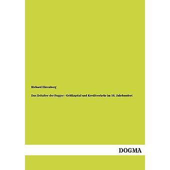 Das Zeitalter Der Fugger  Geldkapital Und Kreditverkehr Im 16. Jahrhundert by Ehrenberg & Richard