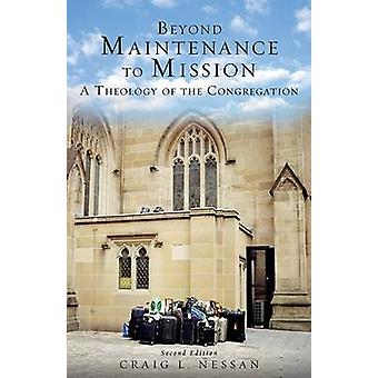 Beyond Maintenance to Mission A Theology of the Congregation by Nessan & Craig