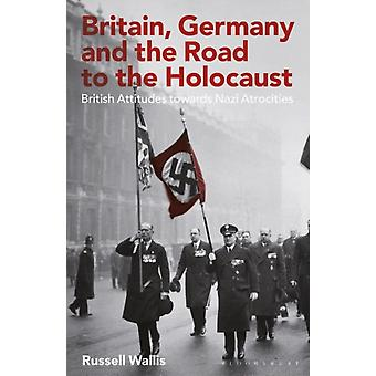 Britain Germany and the Road to the Holocaust by Russell Wallis