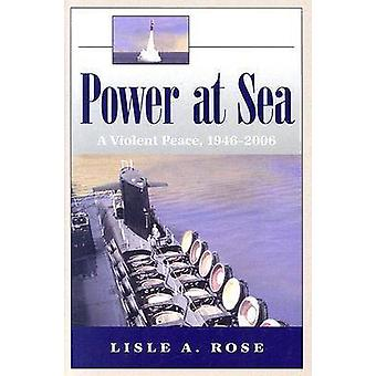 Power at Sea - v. 3 - Violent Peace - 1946-2006 by Lisle A. Rose - 9780