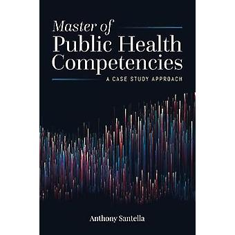 Master Of Public Health Competencies - A Case Study Approach by Anthon