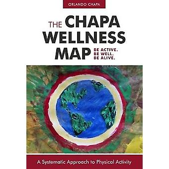 Chapa Wellness Map - A Systematic Approach to Physical Activity by Orl