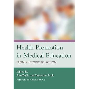 Health Promotion in Medical Education - From Rhetoric to Action by Ann