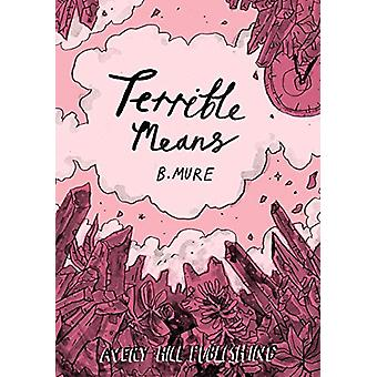 Terrible Means by B. Mure - 9781910395431 Book