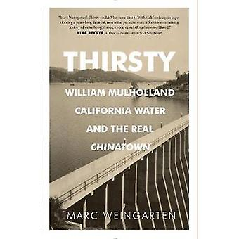 Thirsty - William Mulholland - California Water - and the Real Chinato