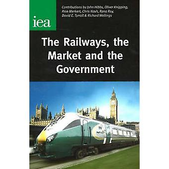 The Railways - the Market and the Government by John Hibbs - Oliver K