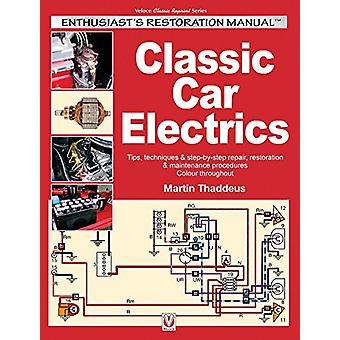 Classic Car Electrics - Enthusiast's Restoration Manual by Martin Thad