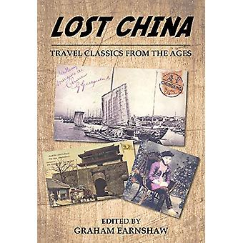 Lost China - Travel Classics from the Ages by Graham Earnshaw - 978988