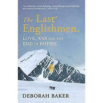 The Last Englishmen - Love - War and the End of Empire by Deborah Bake