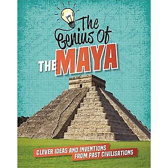 The Genius of - The Maya - Clever Ideas and Inventions from Past Civili
