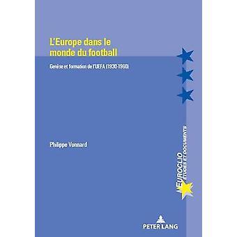 L'Europe Dans Le Monde Du Football - Genese Et Formation de l'Uefa (19