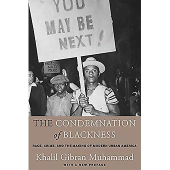 The Condemnation of Blackness - Race - Crime - and the Making of Moder