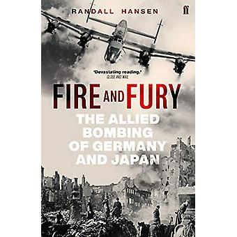 Fire and Fury - The Allied Bombing of Germany and Japan by Randall Han