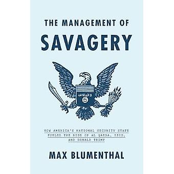 The Management of Savagery - How America's National Security State Fue