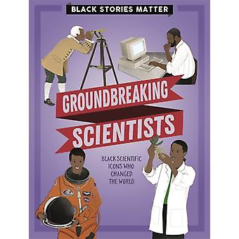 Black Stories Matter Groundbreaking Scientists by Miller & J.P.