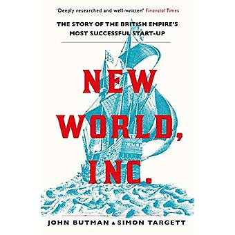 New World, Inc.: The Storya� of the British Empire's Most Successful Start-Up