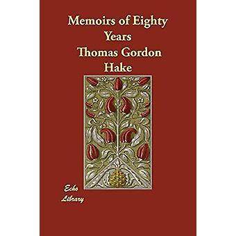 Memoirs of Eighty Years by Thomas Gordon Hake - 9781406820140 Book