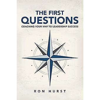 The First Questions - Coaching Your Way to Leadership Success by Ron H