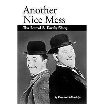 Another Nice Mess - The Laurel & Hardy Story by Jr Raymond Valino