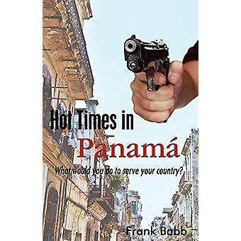 Hot Times in Panama - What would you do to serve your country? by Fran