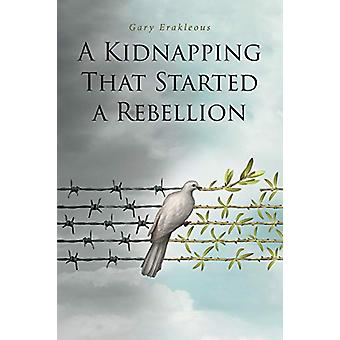 A Kidnapping That Started a Rebellion by Gary Erakleous - 97816467038
