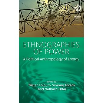 Ethnographies of Power by Edited by Tristan Loloum & Edited by Simone Abram & Edited by Nathalie Ortar