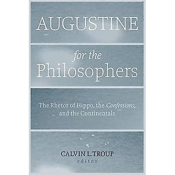 Augustine for the Philosophers by Edited by Calvin L Troup
