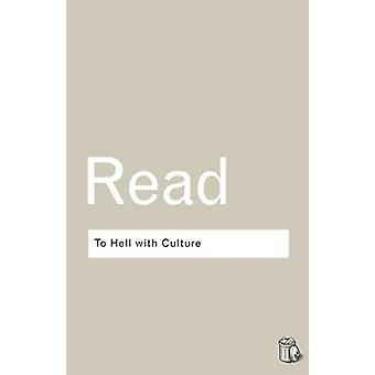 To Hell With Culture by Herbert Read
